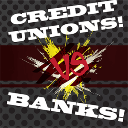 Credit Unions or Banks?