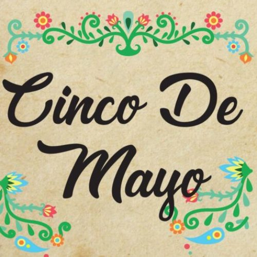 The History Behind the Holiday: Cinco de Mayo